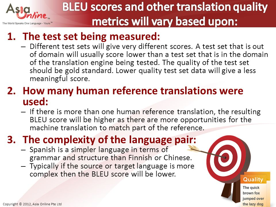 Copyright © 2012, Asia Online Pte Ltd 1.The test set being measured: – Different test sets will give very different scores.