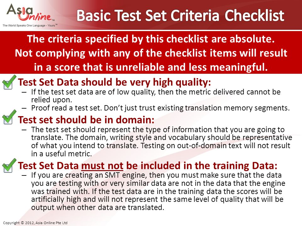 Test Set Data should be very high quality: – If the test set data are of low quality, then the metric delivered cannot be relied upon.