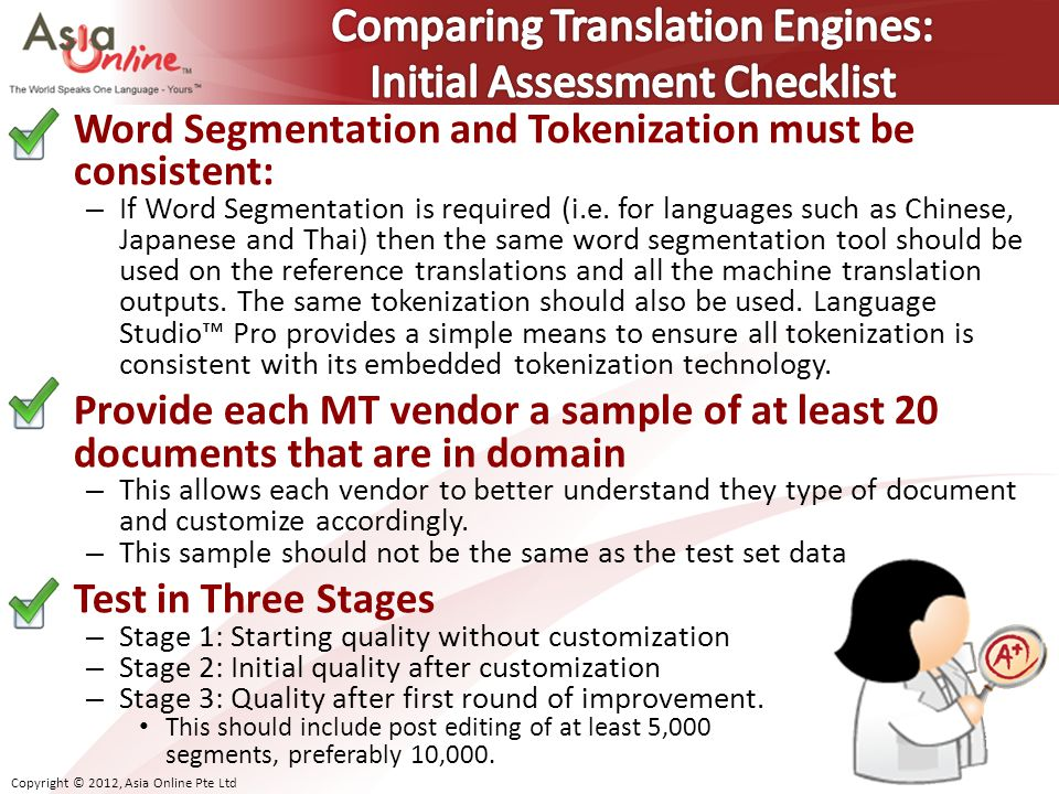Copyright © 2012, Asia Online Pte Ltd Word Segmentation and Tokenization must be consistent: – If Word Segmentation is required (i.e.