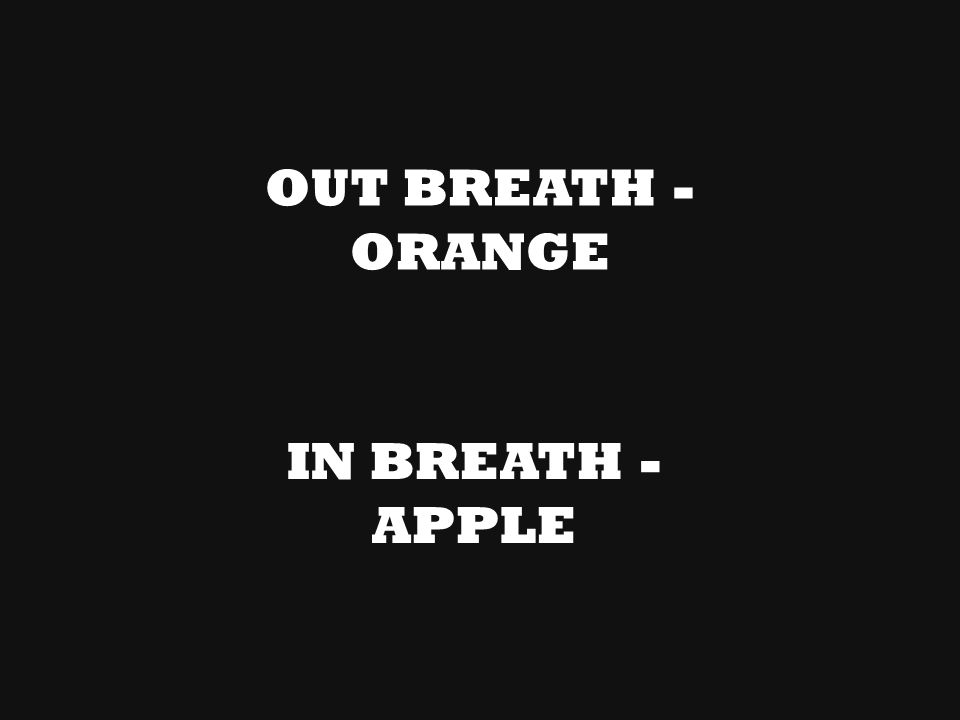 OUT BREATH - ORANGE IN BREATH - APPLE