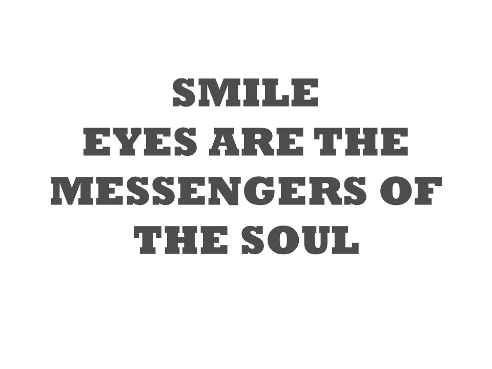 SMILE EYES ARE THE MESSENGERS OF THE SOUL