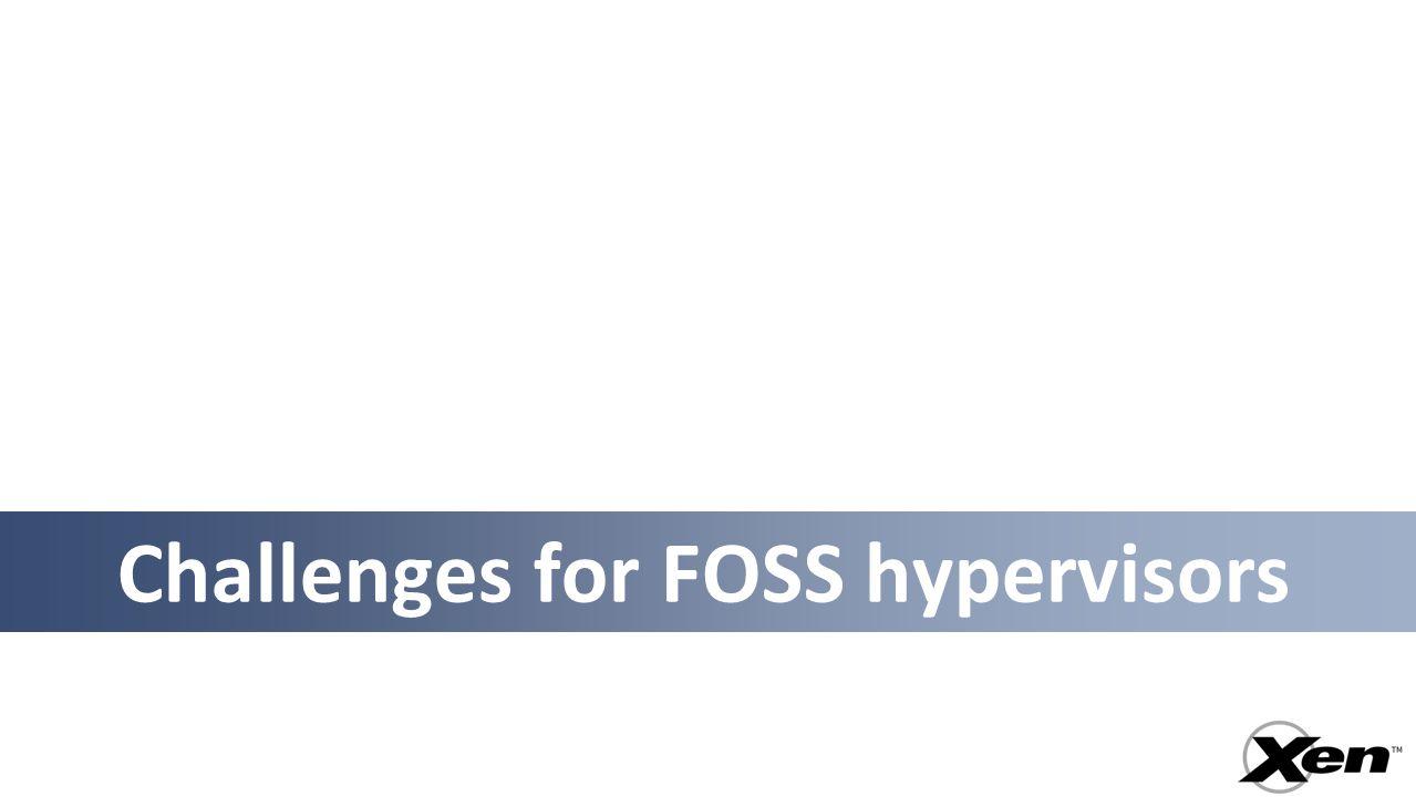 Challenges for FOSS hypervisors