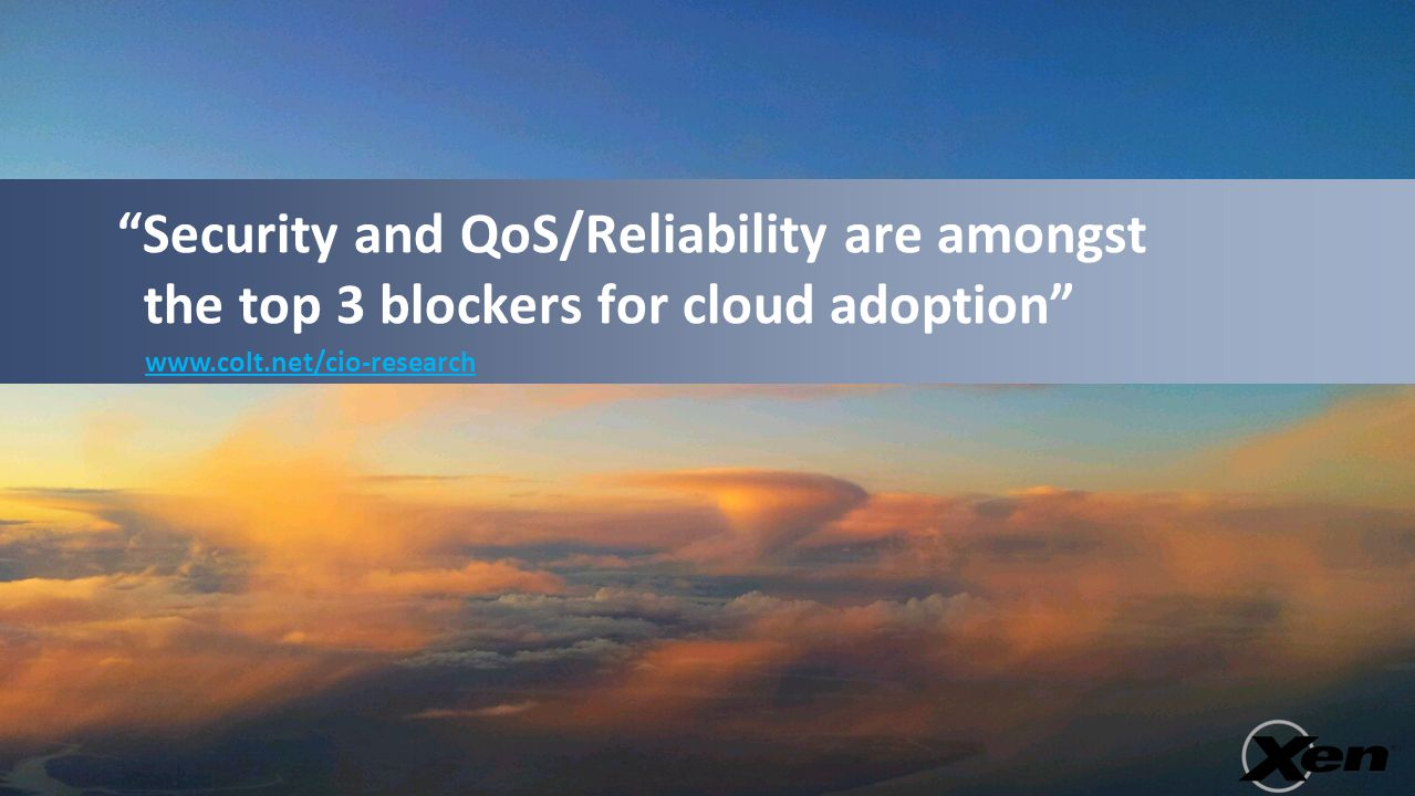 """Security and QoS/Reliability are amongst the top 3 blockers for cloud adoption"" www.colt.net/cio-research"