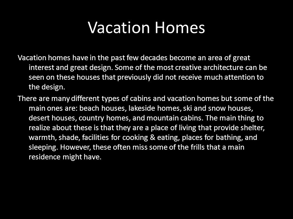 Vacation Homes Vacation homes have in the past few decades become an area of great interest and great design.