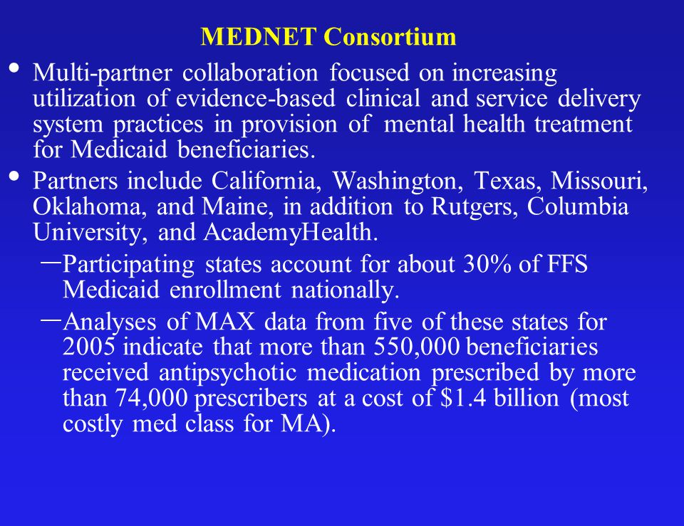 MEDNET Consortium Multi-partner collaboration focused on increasing utilization of evidence-based clinical and service delivery system practices in provision of mental health treatment for Medicaid beneficiaries.
