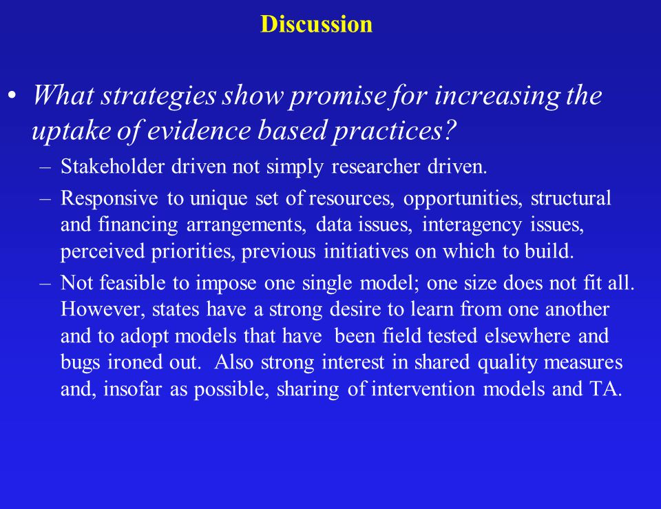 Discussion What strategies show promise for increasing the uptake of evidence based practices.