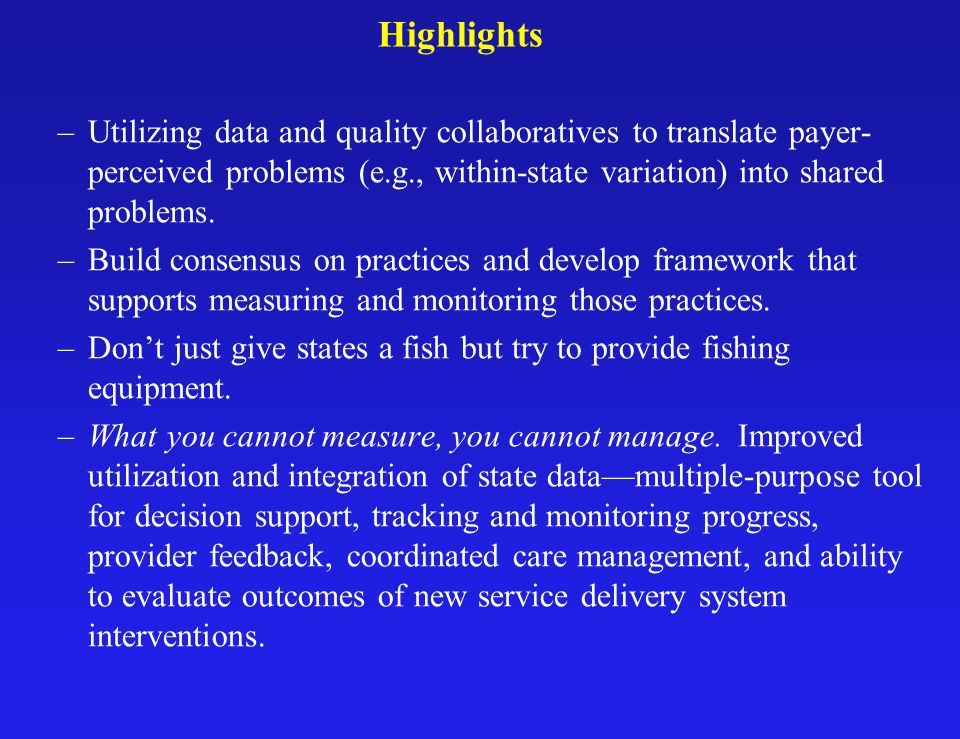Highlights –Utilizing data and quality collaboratives to translate payer- perceived problems (e.g., within-state variation) into shared problems.