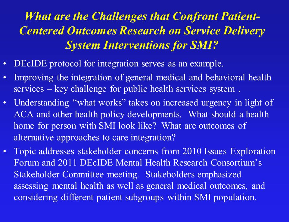 What are the Challenges that Confront Patient- Centered Outcomes Research on Service Delivery System Interventions for SMI.