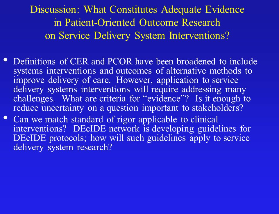 Discussion: What Constitutes Adequate Evidence in Patient-Oriented Outcome Research on Service Delivery System Interventions.