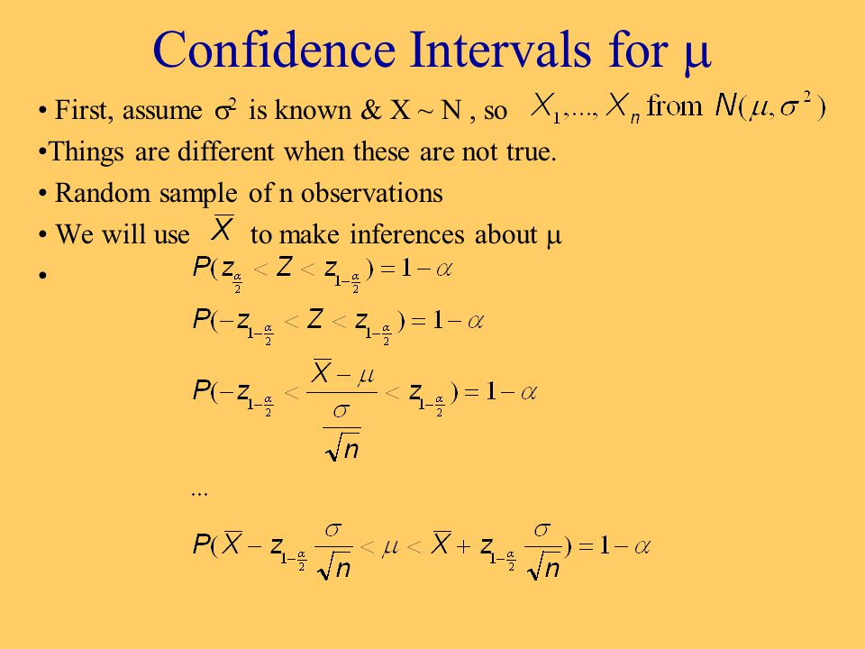 Confidence Intervals for  First, assume  2 is known & X ~ N, so Things are different when these are not true.