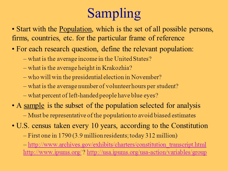 Sampling Start with the Population, which is the set of all possible persons, firms, countries, etc.