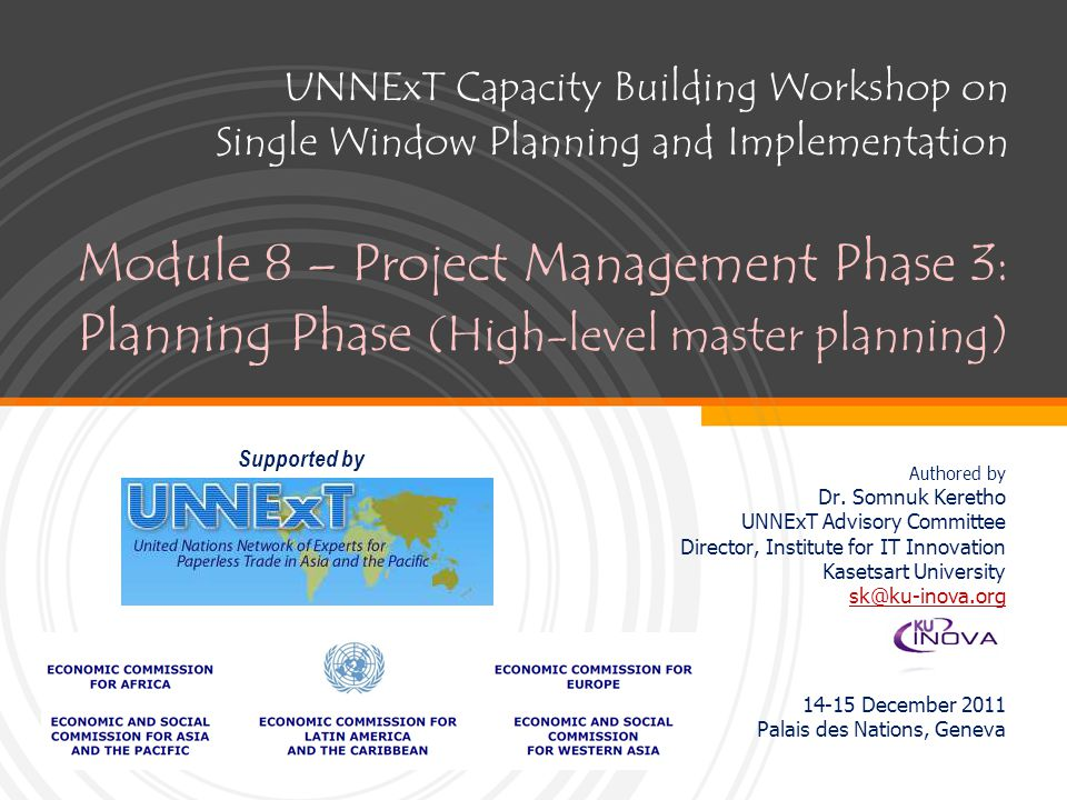 UNNExT Capacity Building Workshop on Single Window Planning and Implementation Module 8 – Project Management Phase 3: Planning Phase (High-level master planning) Authored by Dr.