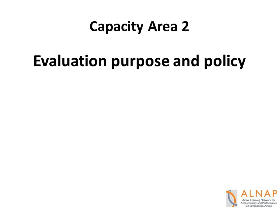 Capacity Area 2 Evaluation purpose and policy