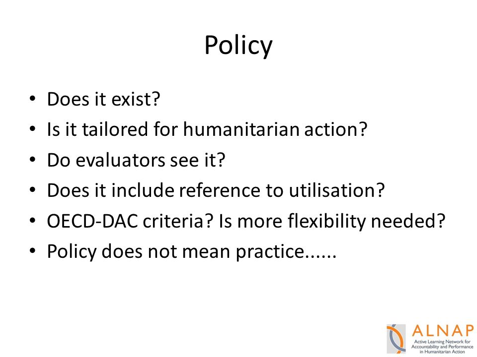 Policy Does it exist.Is it tailored for humanitarian action.