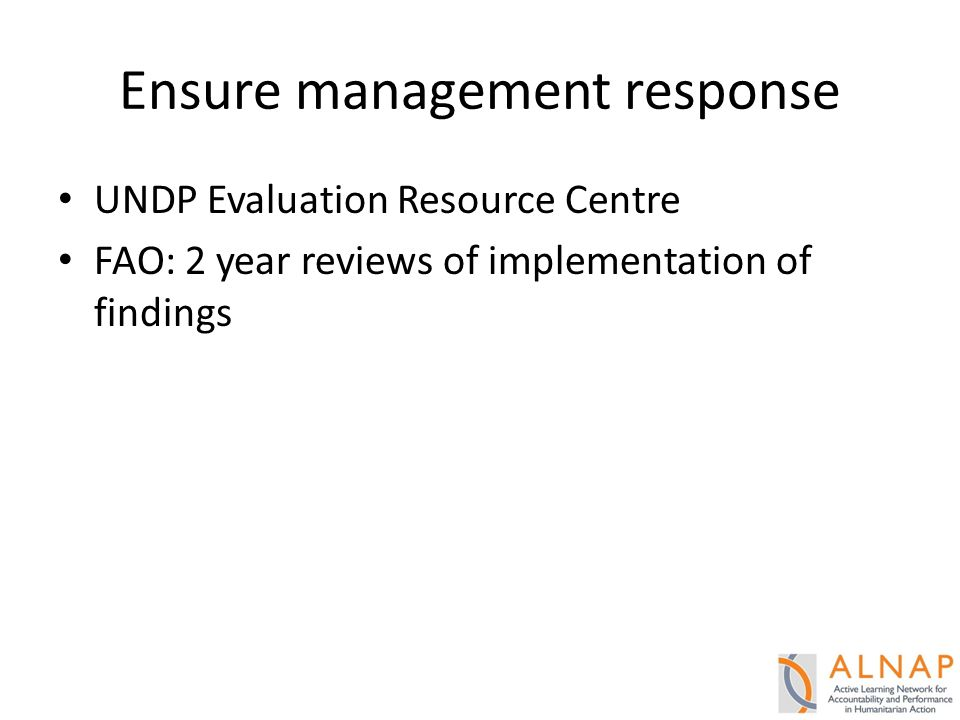 Ensure management response UNDP Evaluation Resource Centre FAO: 2 year reviews of implementation of findings