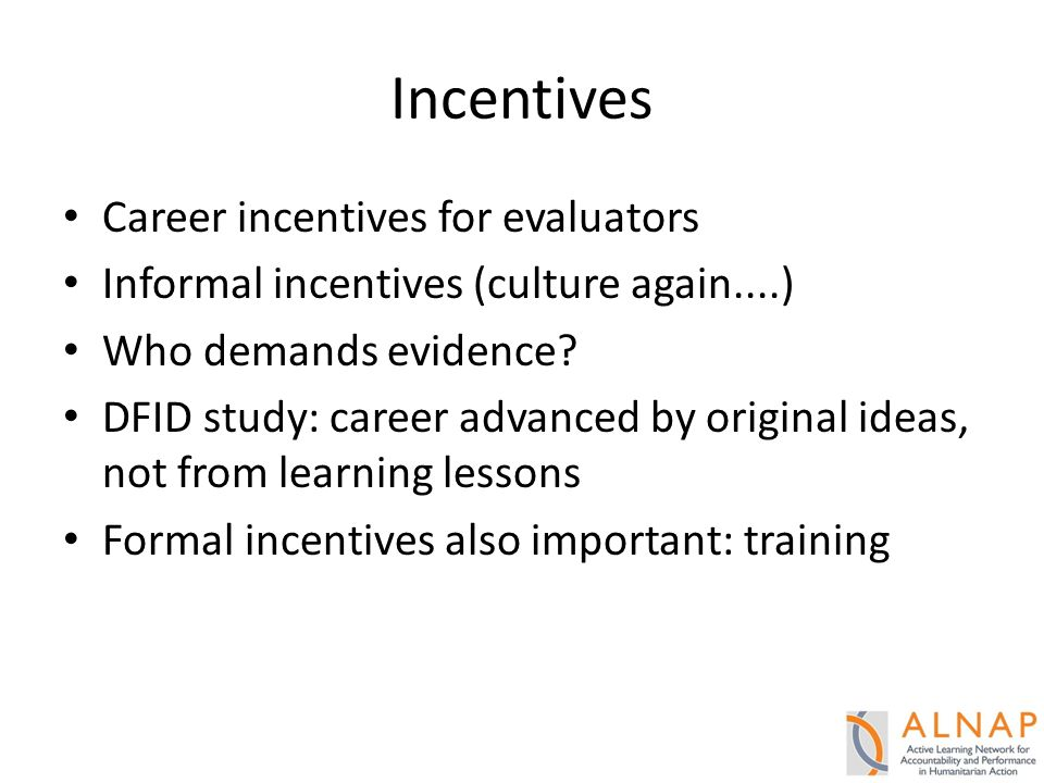 Incentives Career incentives for evaluators Informal incentives (culture again....) Who demands evidence.