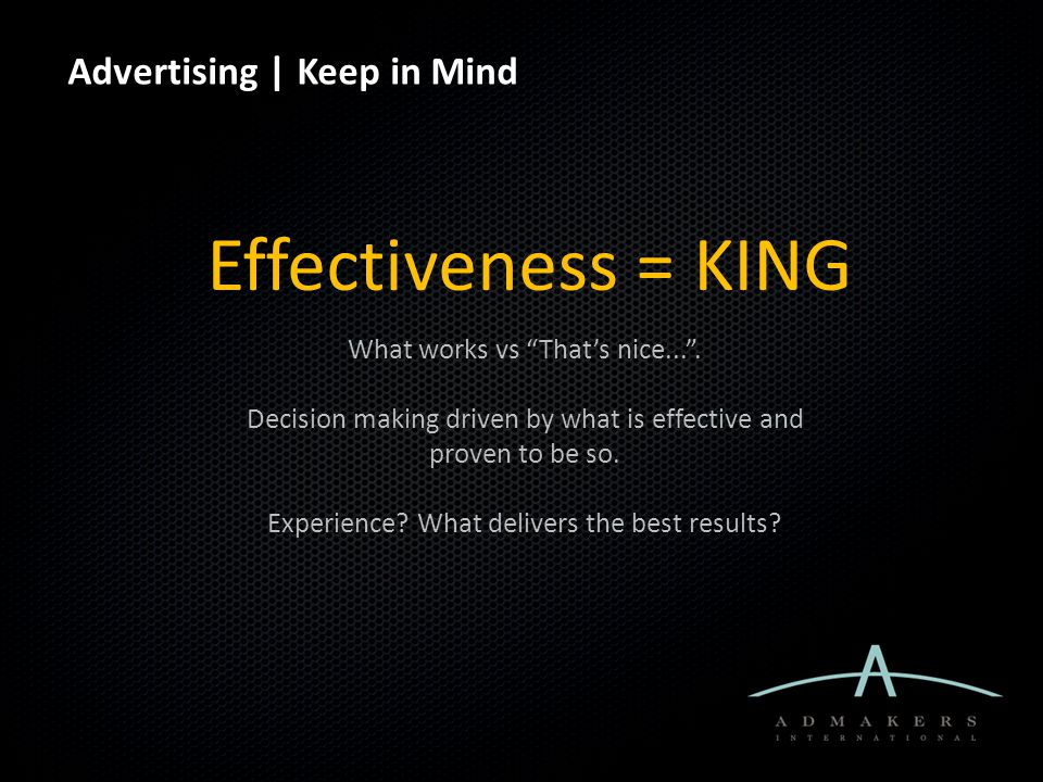"Advertising | Keep in Mind Effectiveness = KING What works vs ""That's nice..."". Decision making driven by what is effective and proven to be so. Exper"
