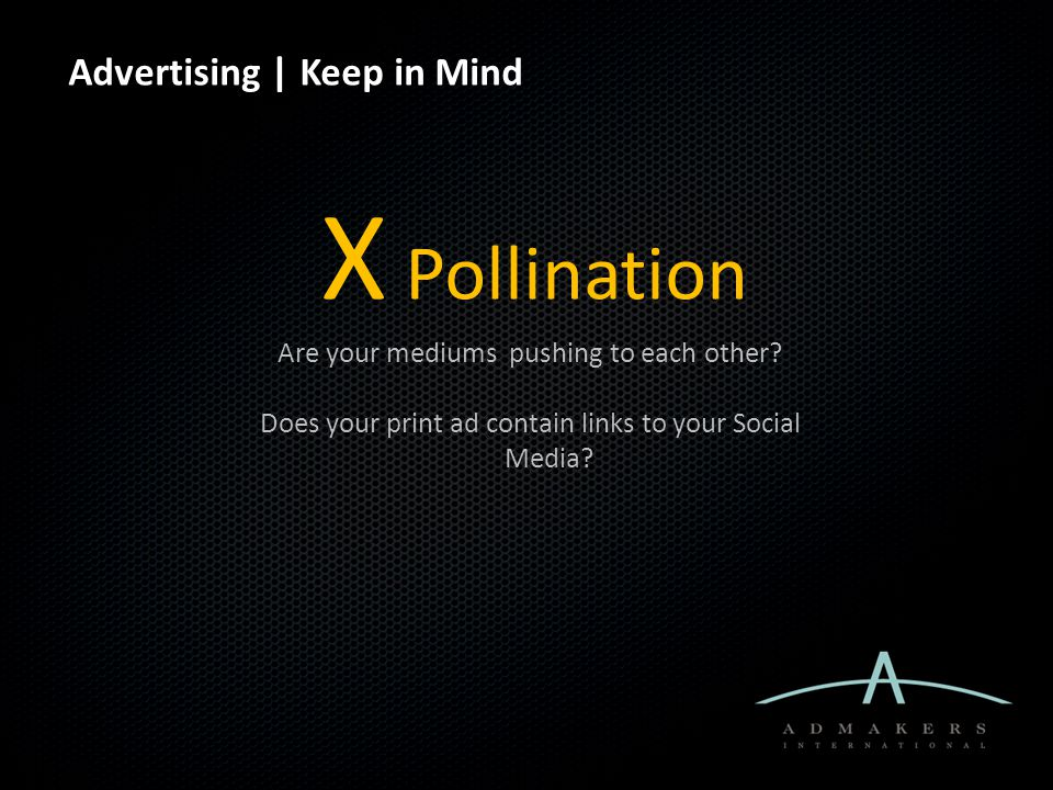 Advertising | Keep in Mind X Pollination Are your mediums pushing to each other? Does your print ad contain links to your Social Media?