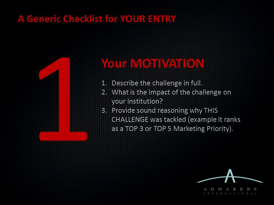 A Generic Checklist for YOUR ENTRY 1 Your MOTIVATION 1.Describe the challenge in full.