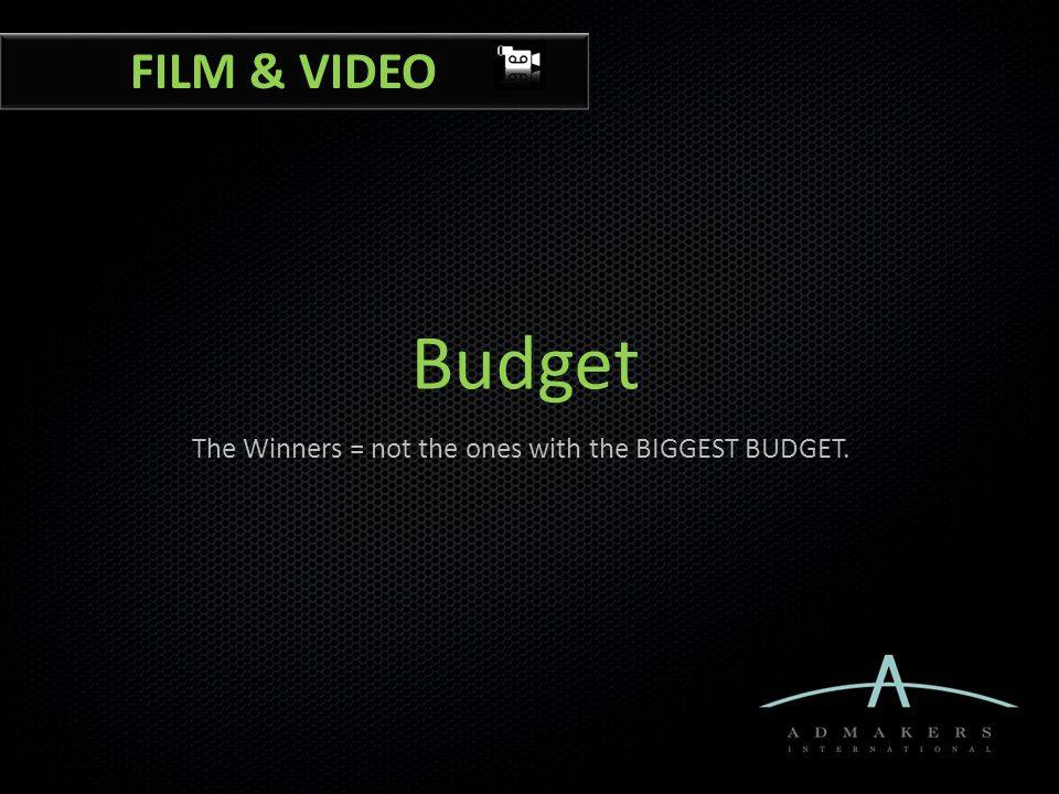 Budget The Winners = not the ones with the BIGGEST BUDGET. FILM & VIDEO