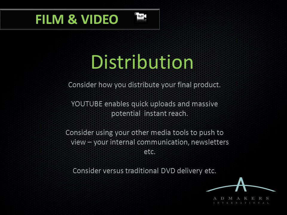 Distribution Consider how you distribute your final product.