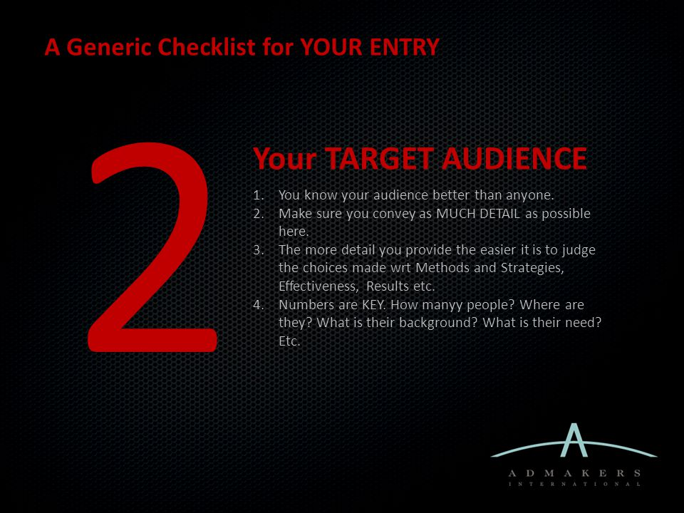 A Generic Checklist for YOUR ENTRY 2 Your TARGET AUDIENCE 1.You know your audience better than anyone.