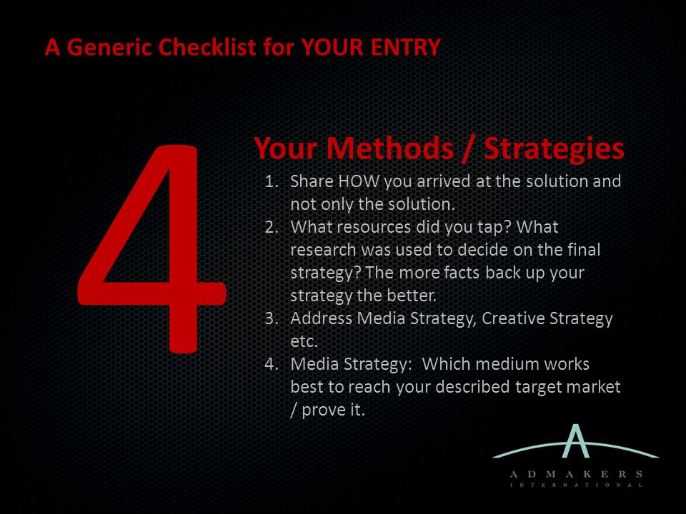 A Generic Checklist for YOUR ENTRY 5 Your Effectiveness Wrt Budget, Time & Resources Your strategy needs to fit your budget, resources and time.