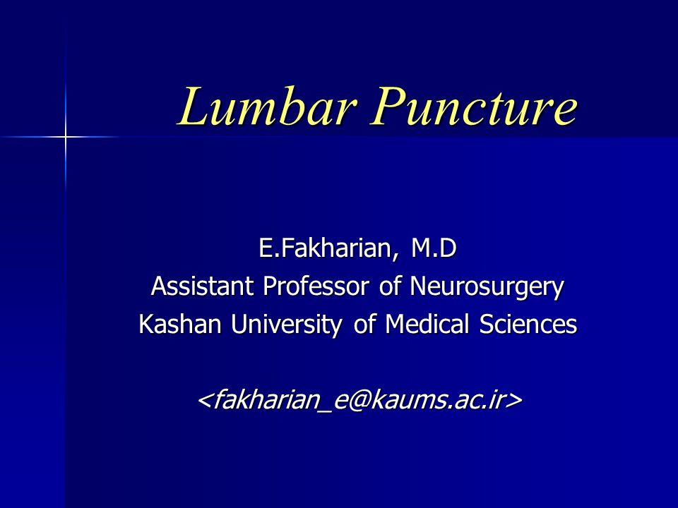 Lumbar Puncture E.Fakharian, M.D Assistant Professor of Neurosurgery Kashan University of Medical Sciences <fakharian_e@kaums.ac.ir>