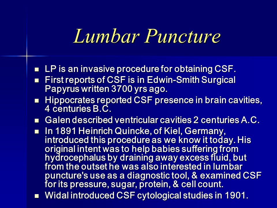 Lumbar Puncture LP is an invasive procedure for obtaining CSF. LP is an invasive procedure for obtaining CSF. First reports of CSF is in Edwin-Smith S