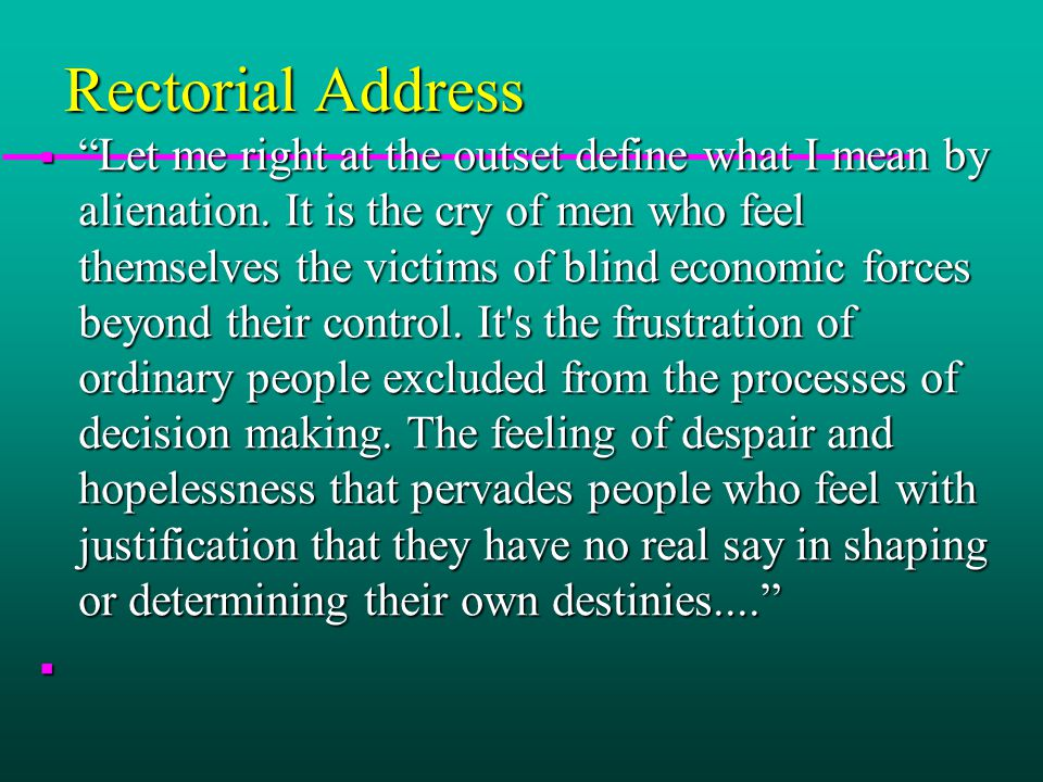 Rectorial Address  Let me right at the outset define what I mean by alienation.