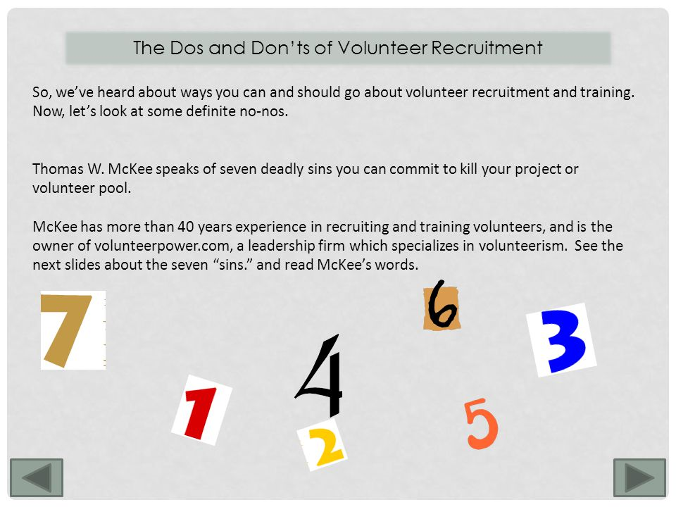 The Dos and Don'ts of Volunteer Recruitment So, we've heard about ways you can and should go about volunteer recruitment and training.