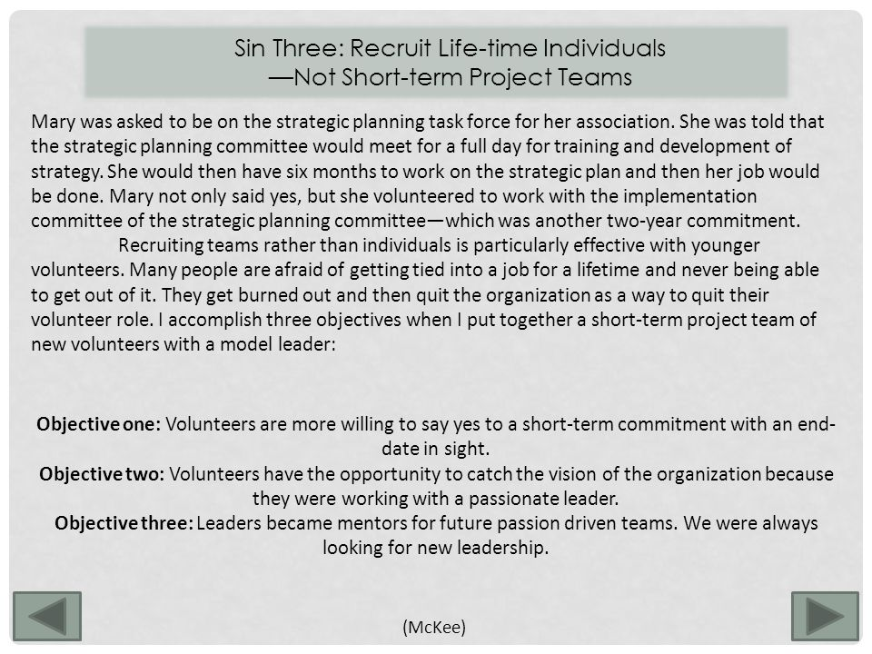 Sin Three: Recruit Life-time Individuals —Not Short-term Project Teams Mary was asked to be on the strategic planning task force for her association.