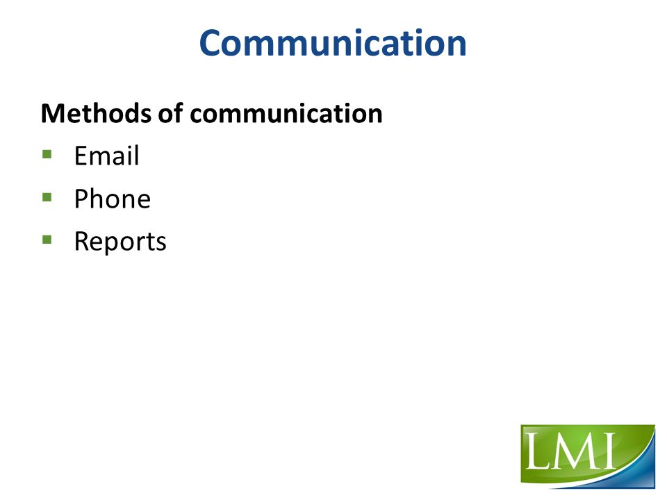 Communication Methods of communication  Email  Phone  Reports