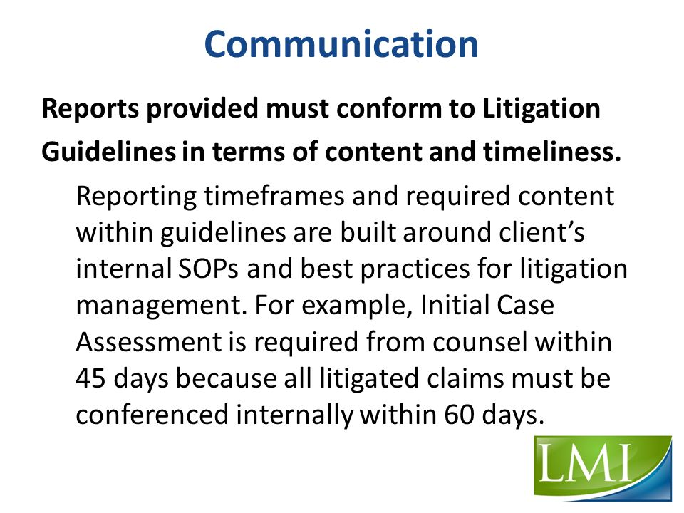 Communication Reports provided must conform to Litigation Guidelines in terms of content and timeliness.
