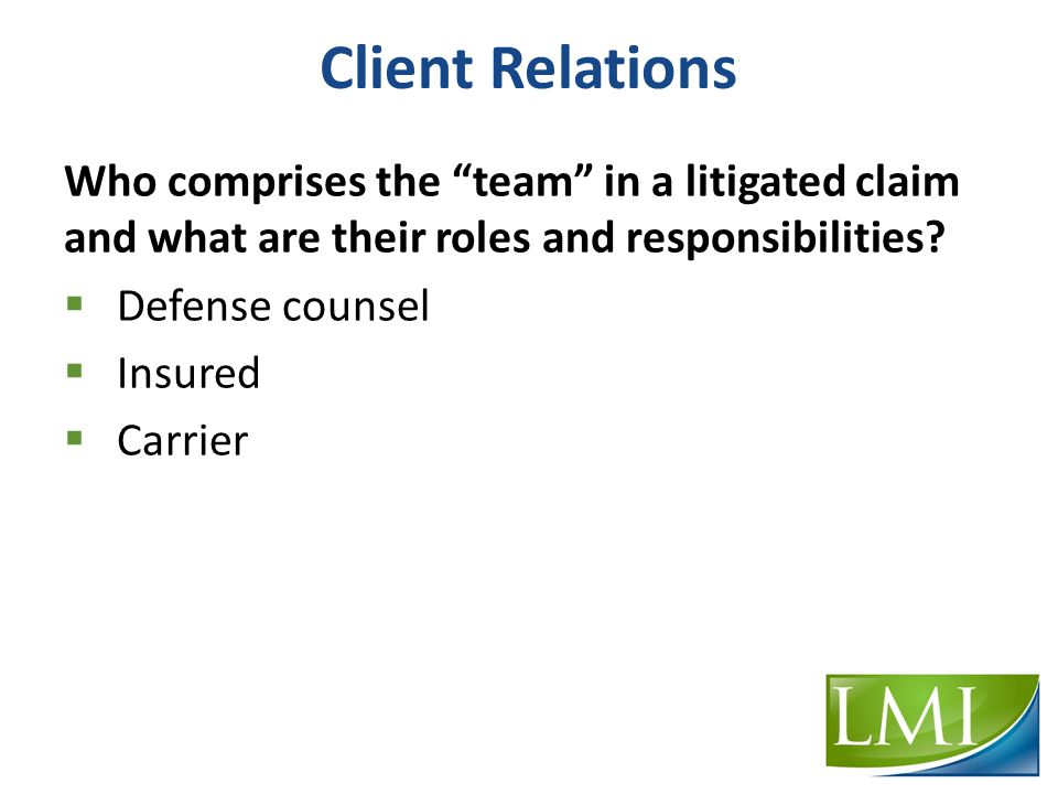 Client Relations Who comprises the team in a litigated claim and what are their roles and responsibilities.