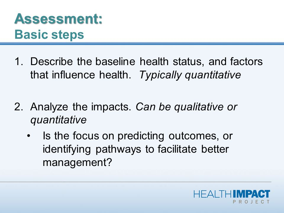 Assessment: Assessment: Basic steps 1.Describe the baseline health status, and factors that influence health.