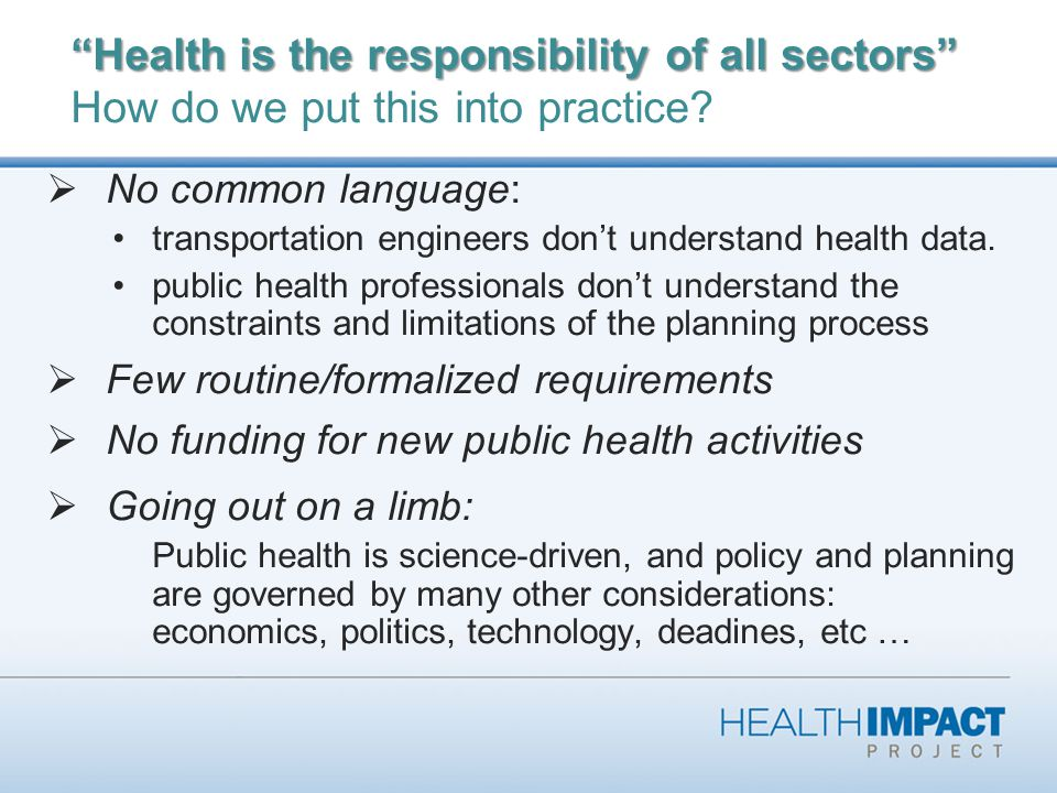 Health is the responsibility of all sectors Health is the responsibility of all sectors How do we put this into practice.