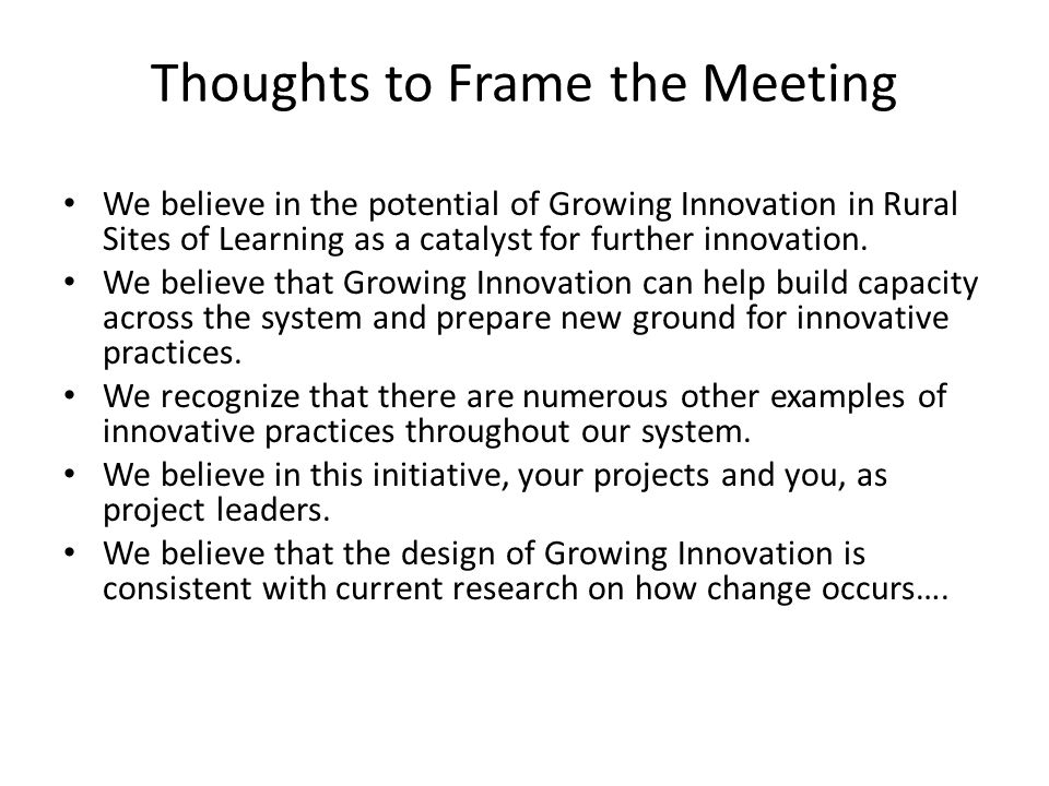 Thoughts to Frame the Meeting We believe in the potential of Growing Innovation in Rural Sites of Learning as a catalyst for further innovation.