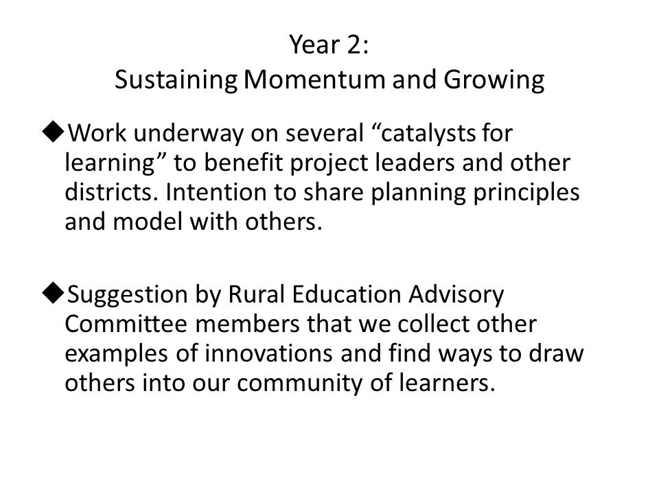 Year 2: Sustaining Momentum and Growing  Work underway on several catalysts for learning to benefit project leaders and other districts.
