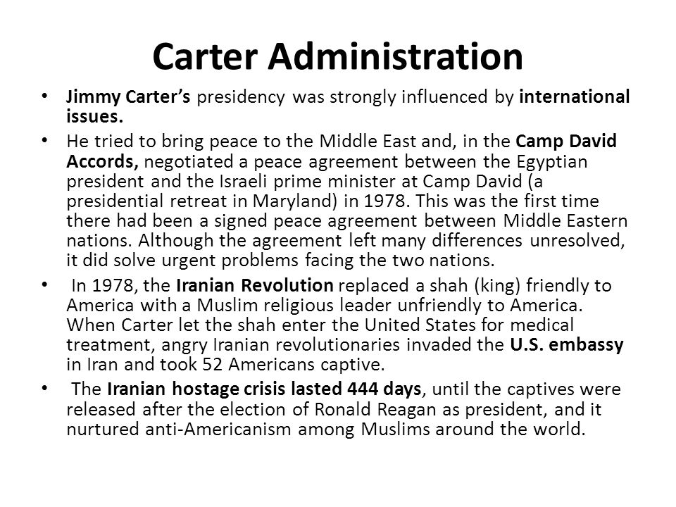 Carter Administration Jimmy Carter's presidency was strongly influenced by international issues.