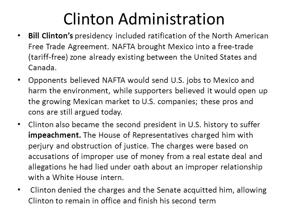 Clinton Administration Bill Clinton's presidency included ratification of the North American Free Trade Agreement.
