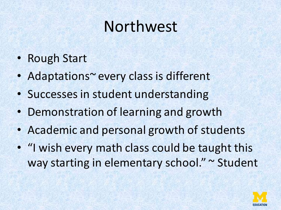 Northwest Rough Start Adaptations~ every class is different Successes in student understanding Demonstration of learning and growth Academic and personal growth of students I wish every math class could be taught this way starting in elementary school. ~ Student