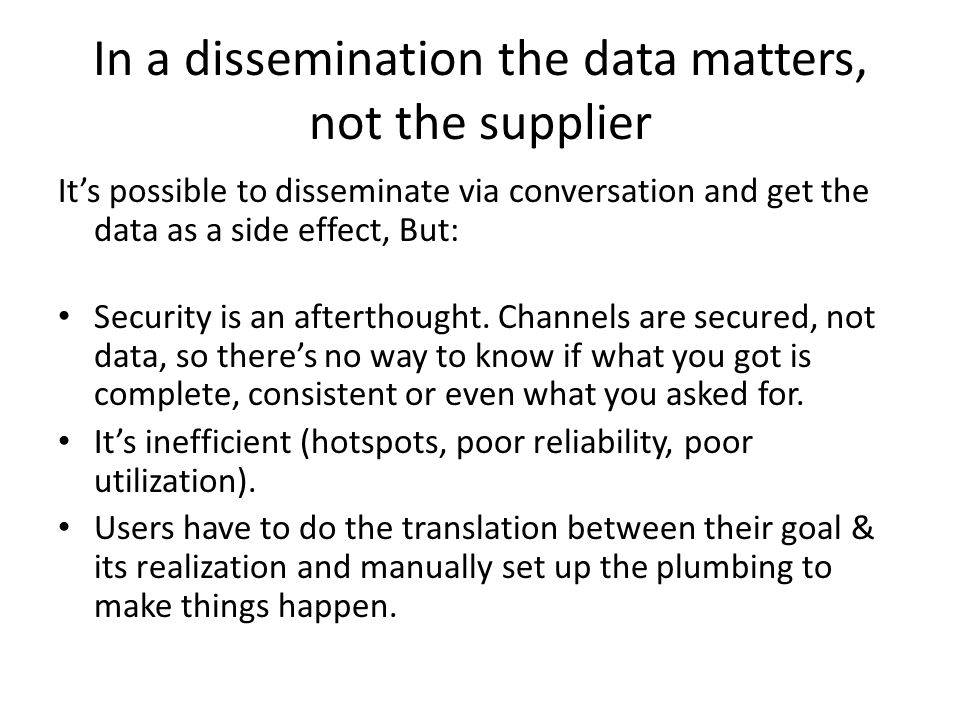 In a dissemination the data matters, not the supplier It's possible to disseminate via conversation and get the data as a side effect, But: Security is an afterthought.