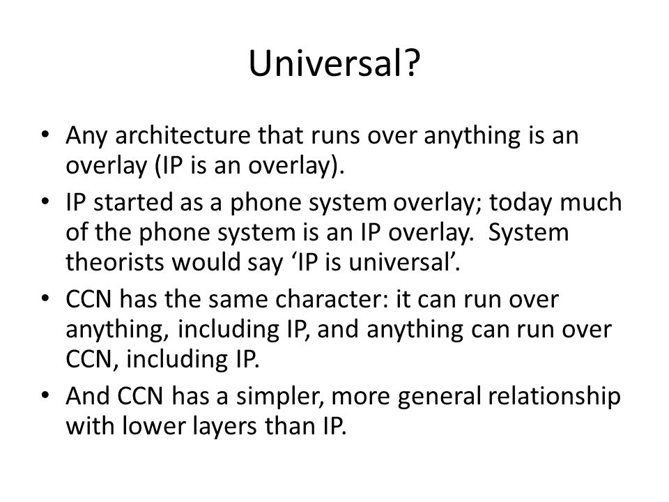 Universal.Any architecture that runs over anything is an overlay (IP is an overlay).