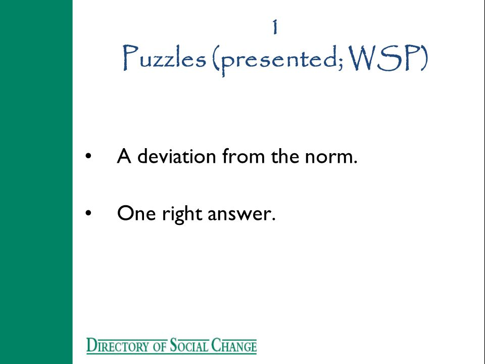 1 Puzzles (presented; WSP) A deviation from the norm. One right answer.