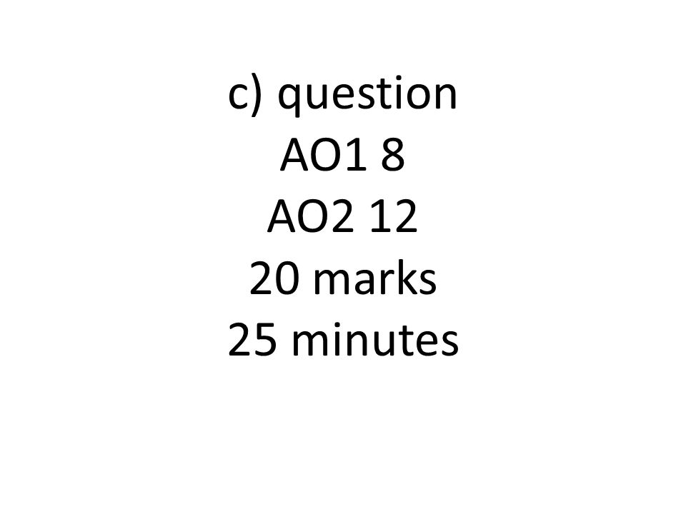 c) question AO1 8 AO2 12 20 marks 25 minutes