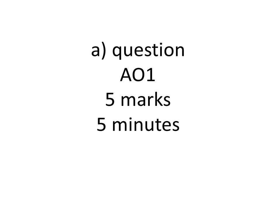 Essay question AO1 12 AO2 18 30 marks 40 minutes
