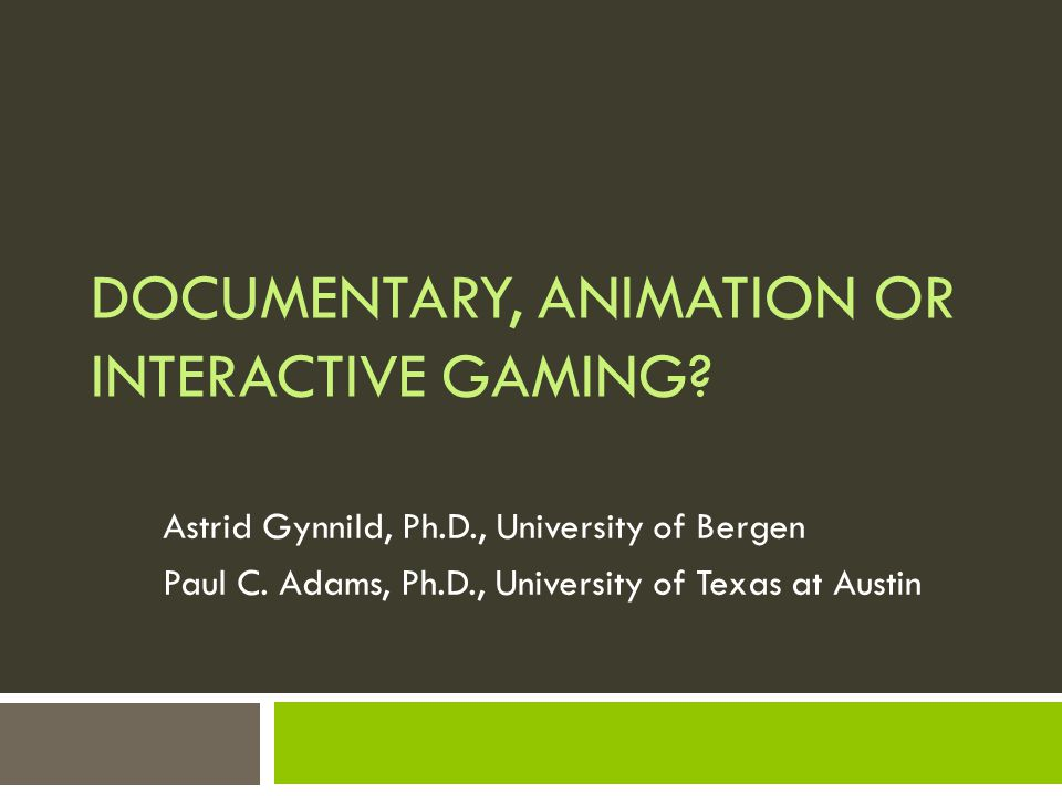 DOCUMENTARY, ANIMATION OR INTERACTIVE GAMING.Astrid Gynnild, Ph.D., University of Bergen Paul C.