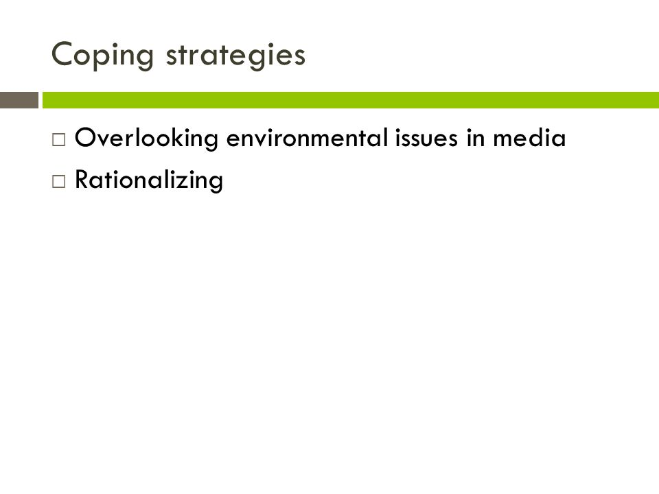 Coping strategies  Overlooking environmental issues in media  Rationalizing