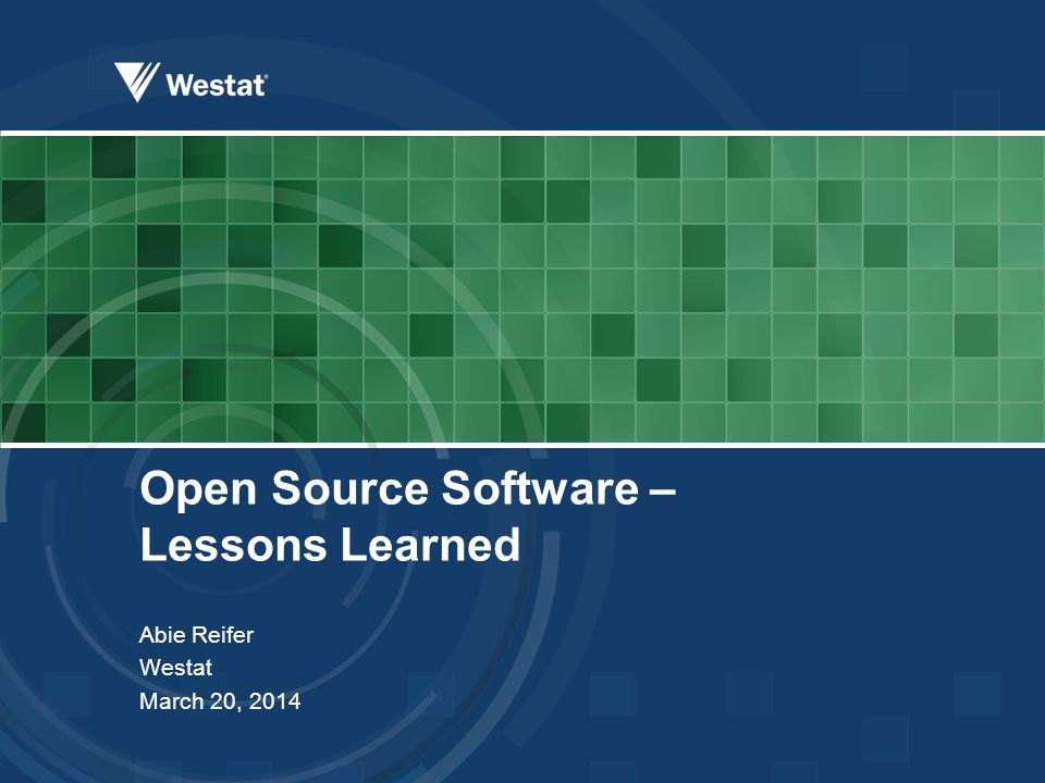 Open Source Software – Lessons Learned Abie Reifer Westat March 20, 2014